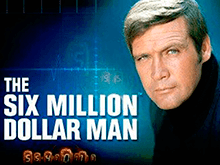 The Six Million Dollar Man Слот